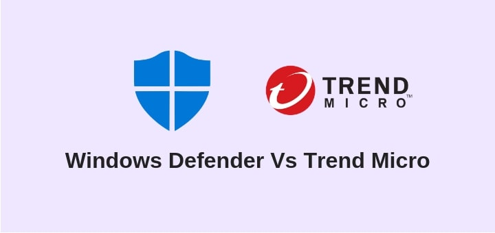 Windows Defender Vs Trend Micro | The Ultimate Guide [2019]